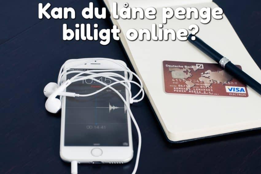 Kan du låne penge billigt online?