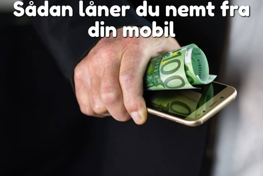 Sådan låner du nemt fra din mobil