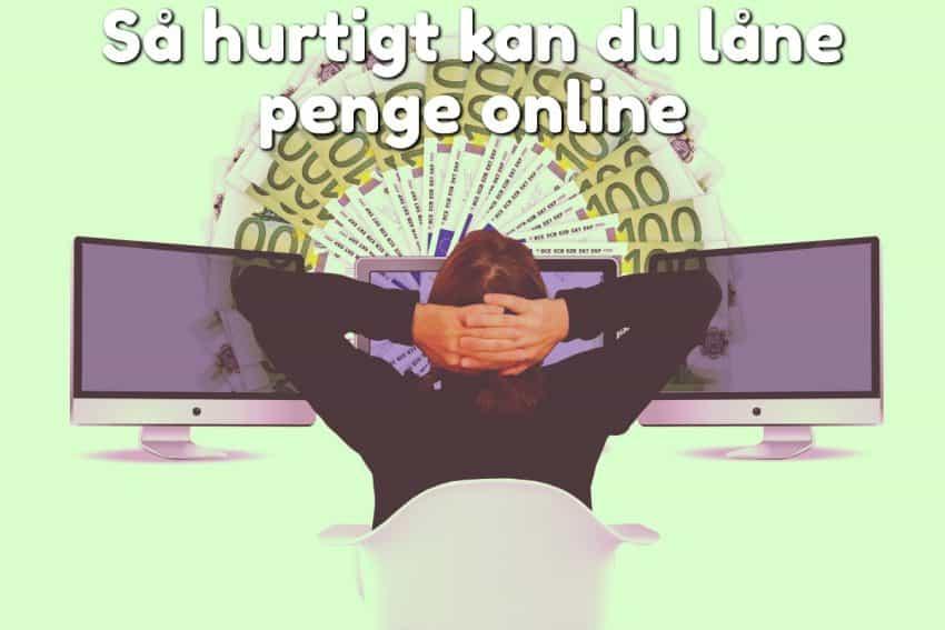 Så hurtigt kan du låne penge online