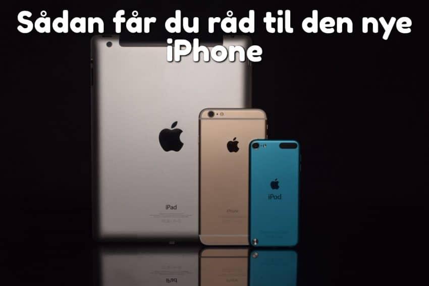 Sådan får du råd til den nye iPhone