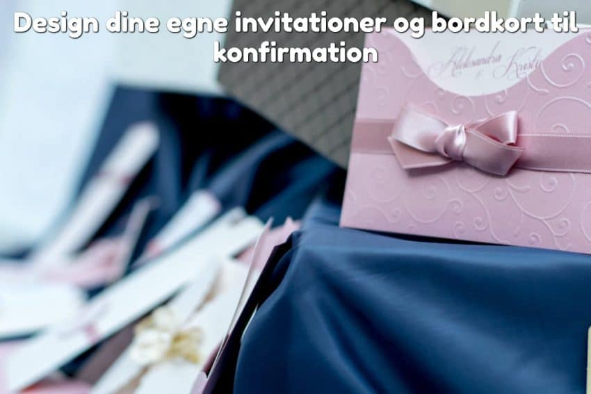 Design dine egne invitationer og bordkort til konfirmation